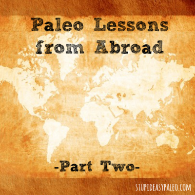 Paleo Travel Lessons from Abroad - Part Two | StupidEasyPaleo.com