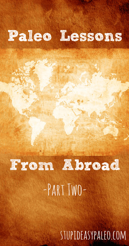 Paleo Travel Lessons from Abroad - Part Two   StupidEasyPaleo.com