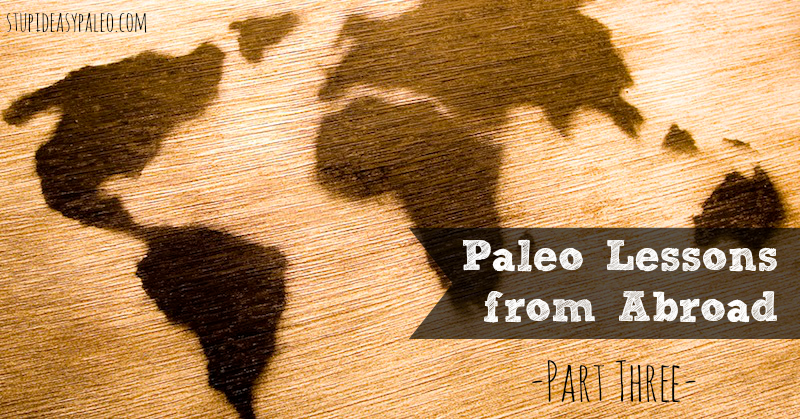 Paleo Travel Lessons From Abroad—Part Three | stupideasypaleo.com