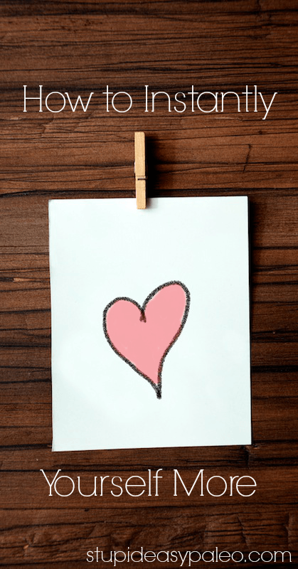 How To Instantly Love Yourself More | stupideasypaleo.com