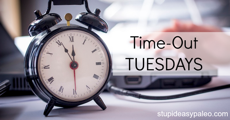 Time-Out Tuesdays | stupideasypaleo.com