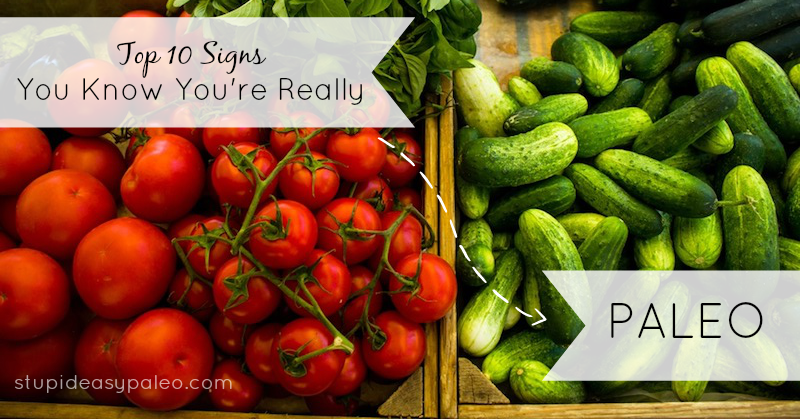 10 Signs You Know You're Really Paleo | stephgaudreau.com