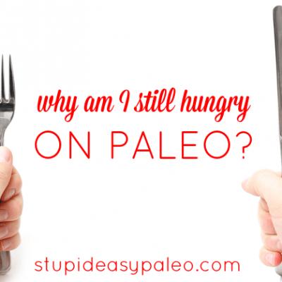 Why Am I Still Hungry On Paleo? | stephgaudreau.com