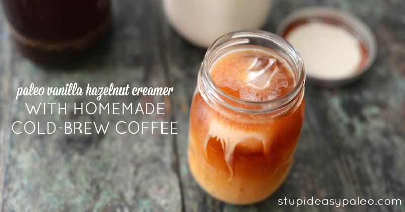 Paleo Vanilla Hazelnut Creamer with Homemade Cold-Brew Coffee | stupideasypaleo.com
