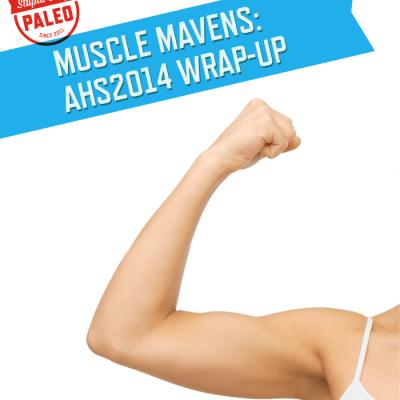 Muscle Mavens: AHS14 Wrap-Up | stephgaudreau.com