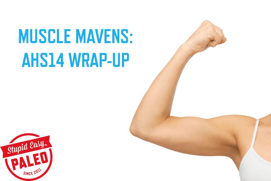 Muscle Mavens: AHS14 Wrap-Up | stupideasypaleo.com
