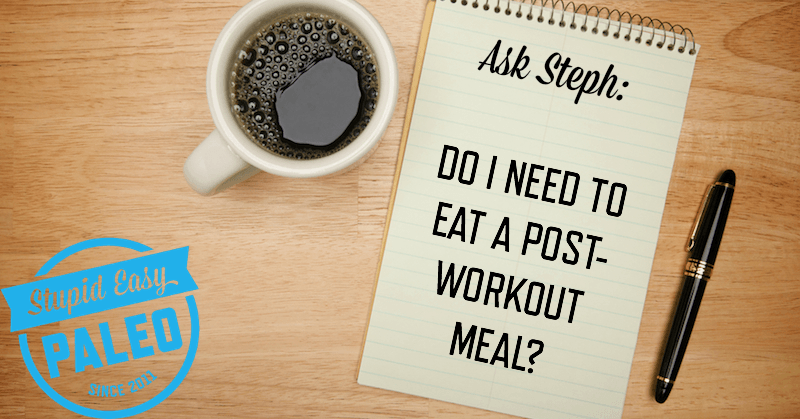 Do I Need to Eat a Post-Workout Meal? | stephgaudreau.com