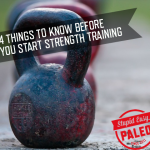 4 Things You Need to Know Before You Start Strength Training | stupideasypaleo.com