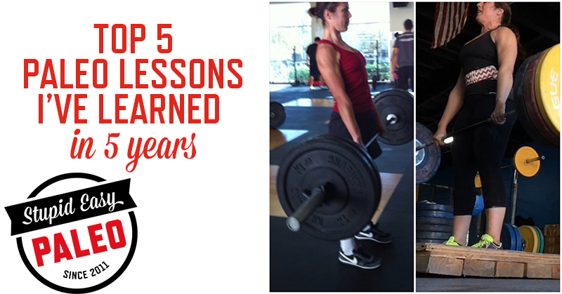 The Top 5 Paleo Lessons I've Learned In 5 Years | stupideasypaleo.com