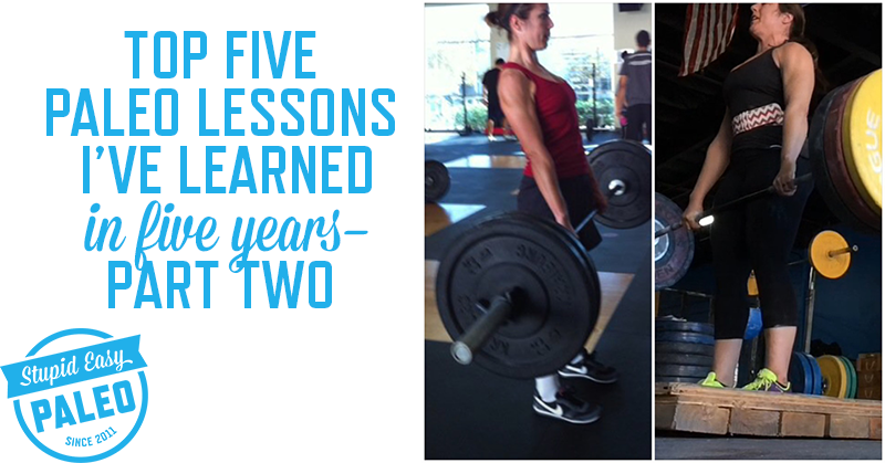The Top 5 Paleo Lessons I've Learned In 5 Years—Part 2 | stupideasypaleo.com