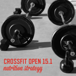 CrossFit Open 15.1 Nutrition Strategy