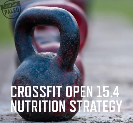 CrossFit Open 15.4 Nutrition Strategy | stupideasypaleo.com