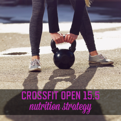 CrossFit Open 15.5 Nutrition Strategy | stephgaudreau.com