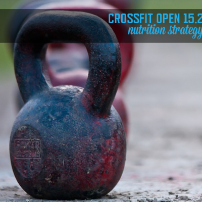 CrossFit Open 15.2 Nutrition Strategy