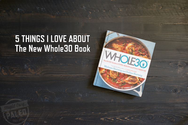 5 Things I Love About the New Whole30 Book | stupideasypaleo.com