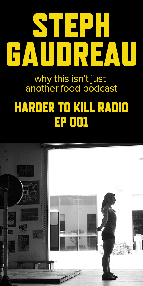Harder to Kill Radio 001 - Steph Gaudreau | stephgaudreau.com
