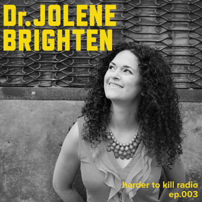 Harder to Kill Radio 003 - Dr. Jolene Brighten | stephgaudreau.com