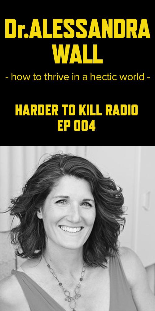 Harder to Kill Radio 004 - Dr. Alessandra Wall | stephgaudreau.com