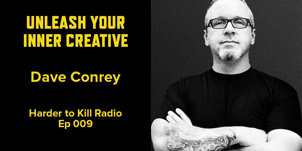 Harder to Kill Radio 009 - Dave Conrey | stephgaudreau.com