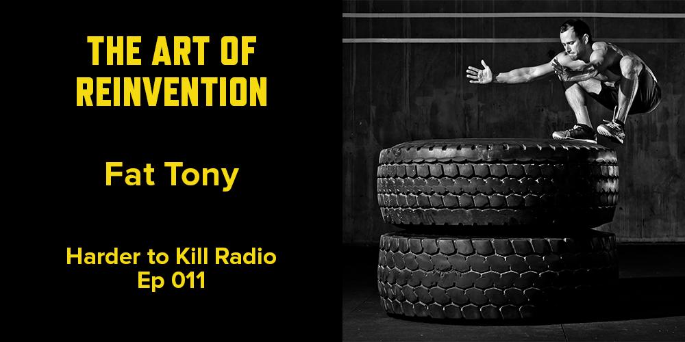 Harder to Kill Radio 011 - Fat Tony | stephgaudreau.com