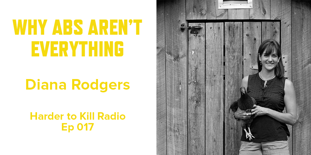 Harder to Kill Radio 017 - Diana Rodgers | stephgaudreau.com