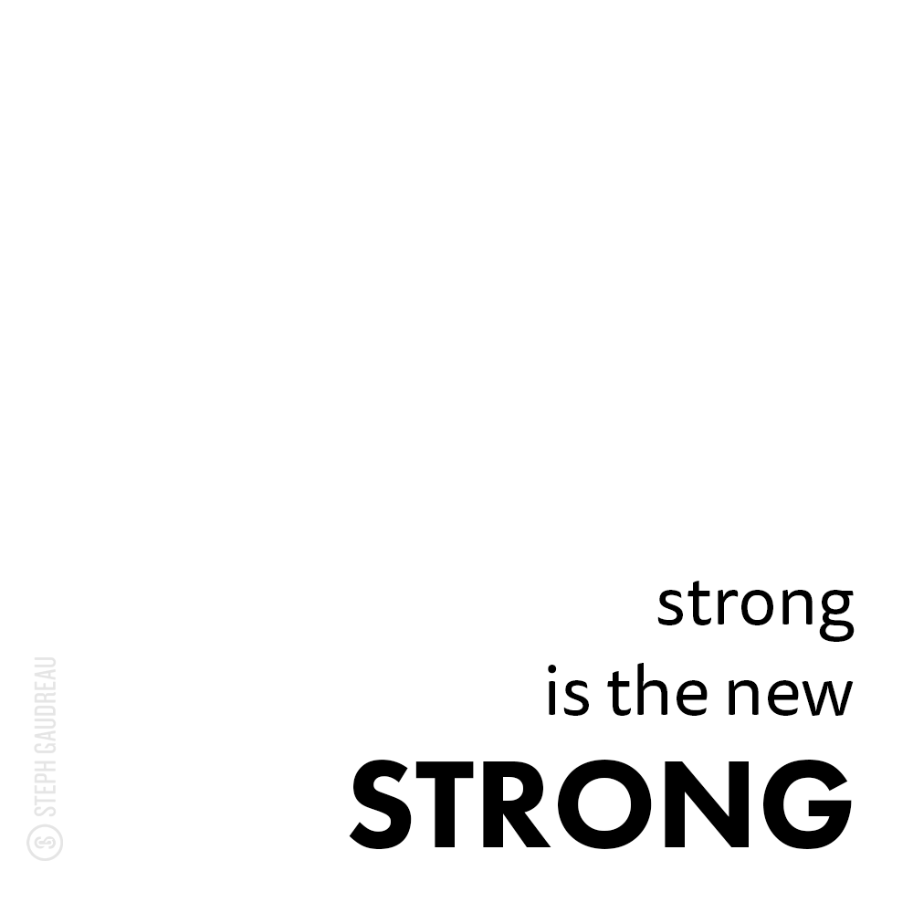 Strong is (the new) Strong | stephgaudreau.com