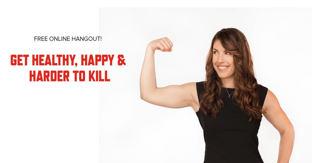 Healthy Happy Harder to Kill Hangout   stephgaudreau.com