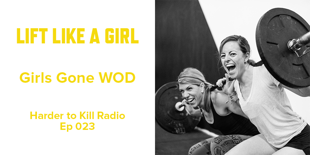 Harder to Kill Radio 023 - Girls Gone WOD | stupideasypaleo.com