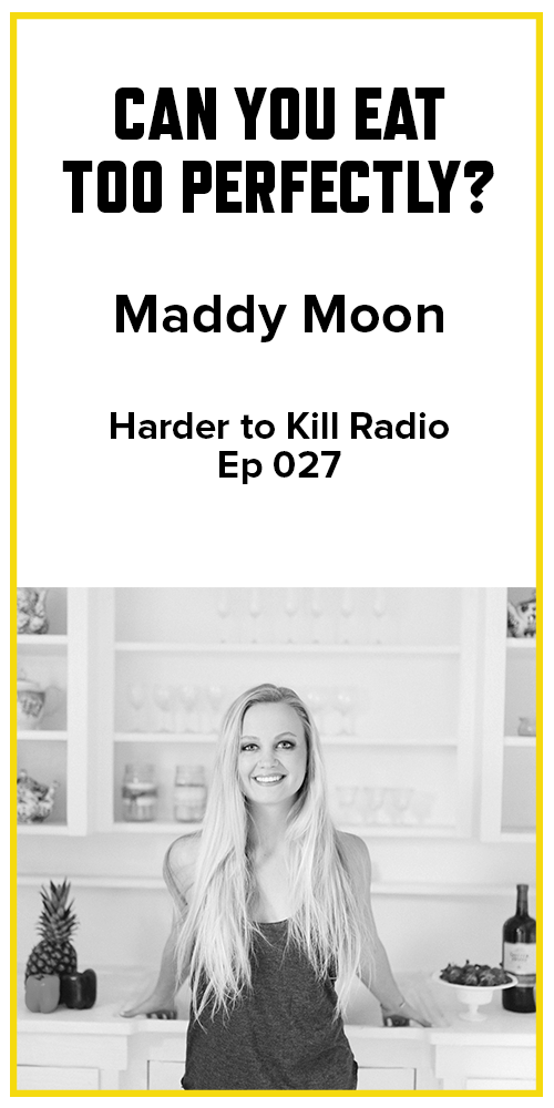 Harder to Kill Radio 027 - Maddy Moon| stupideasypaleo.com