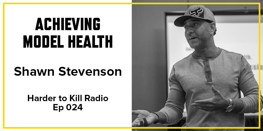 Harder to Kill Radio 024 - Shawn Stevenson | stephgaudreau.com
