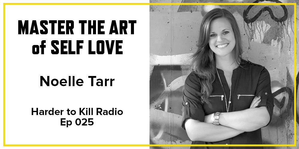 Harder to Kill Radio 025 - Noelle Tarr | stephgaudreau.com