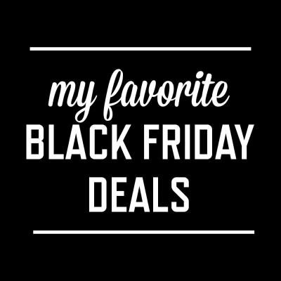 My Favorite Black Friday Deals | stephgaudreau.com