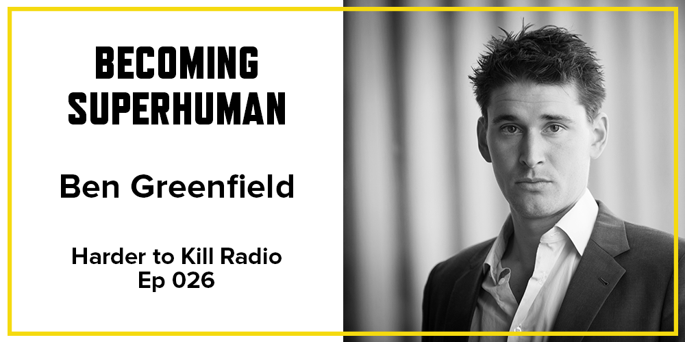 Harder to Kill Radio 026 - Ben Greenfield | stephgaudreau.com