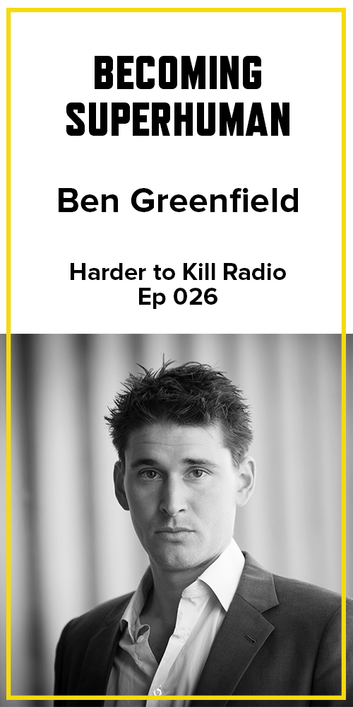 Harder to Kill Radio 026 - Ben Greenfield | stupideasypaleo.com