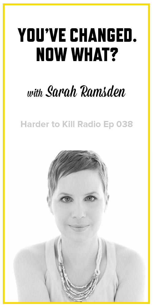 Harder to Kill Radio 038 - Sarah Ramsden | stephgaudreau.com