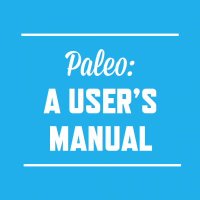 Paleo: A User's Manual | StupidEasyPaleo.com