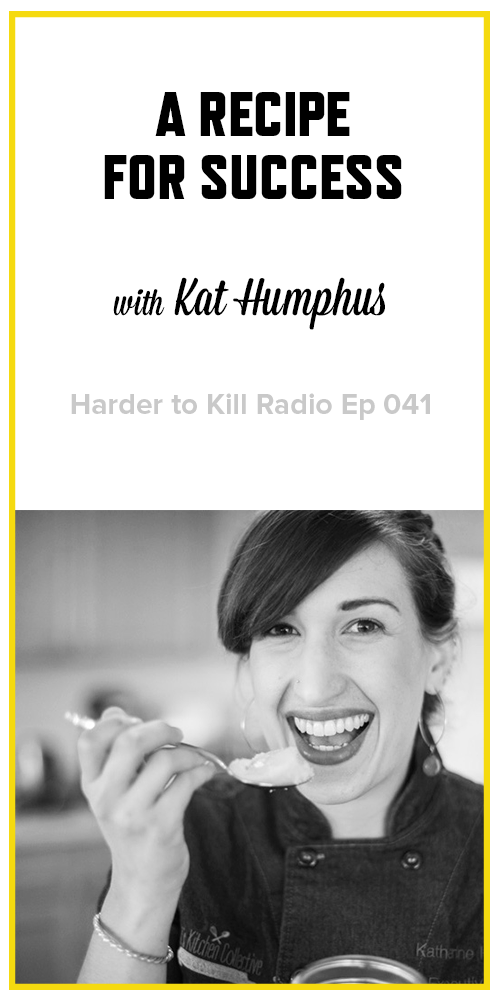 Harder to Kill Radio 041 - Kat Humphus | stephgaudreau.com