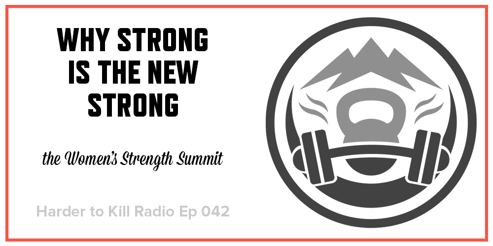 Harder to Kill Radio 042 - Women's Strength Summit | stephgaudreau.com
