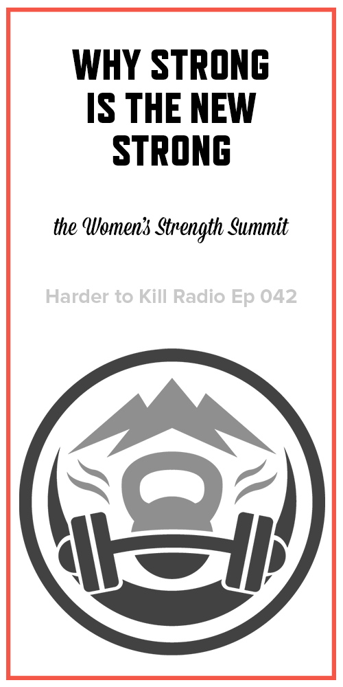 Harder to Kill Radio 042 - Women's Strength Summit | stupideasypaleo.com