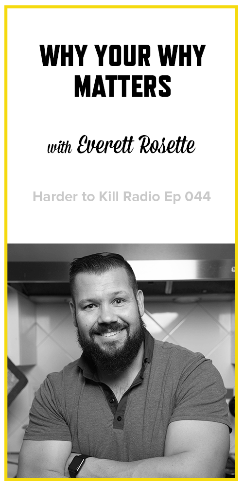 Harder to Kill Radio 044 - Everett Rosette| stephgaudreau.com