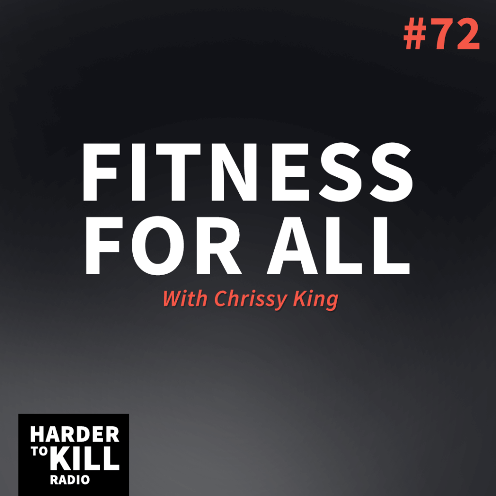 Fitness for all. It's time to talk about this important topic with strength coach Chrissy King on Episode 72 of Harder to Kill Radio. | StupidEasyPaleo.com
