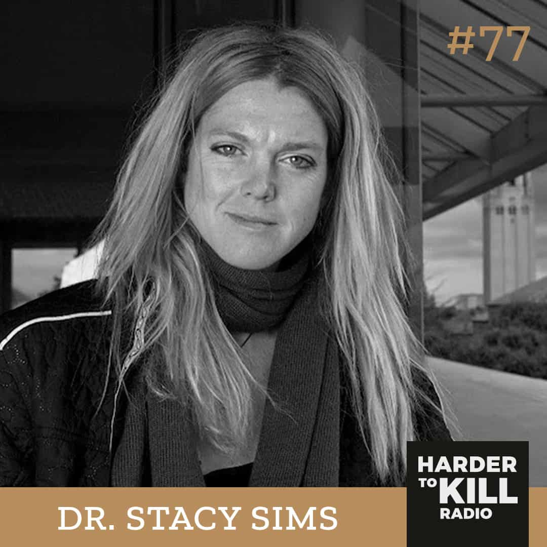 Dr. Stacy Sims knows that women are not small men. In this episode of Harder to Kill Radio, she's explaining how to work with your female physiology instead of against it. | StephGaudreau.com