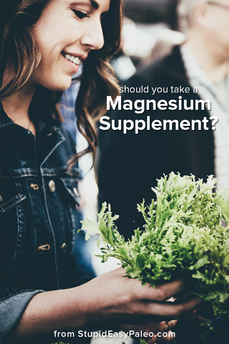 Confused about whether you should take a magnesium supplement? This guide has all the answers about what to take and when for best health. | StupidEasyPaleo.com