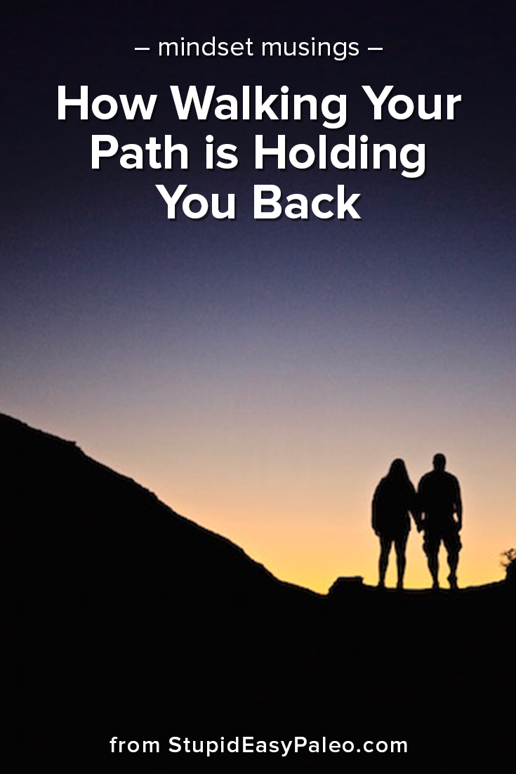 How Walking Your Path is Holding You Back | StupidEasyPaleo.com