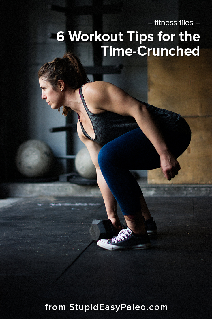 6 Workout Tips for the Time Crunched   StupidEasyPaleo.com