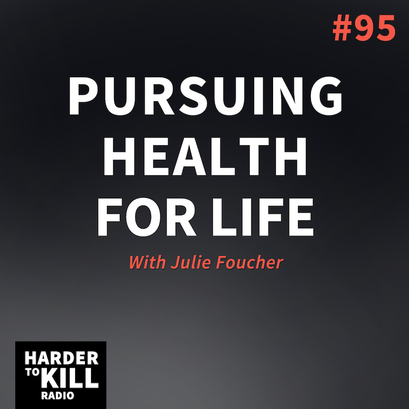 Pursuing Health for Life with Julie Foucher – Harder to Kill Radio | StupidEasyPaleo.com