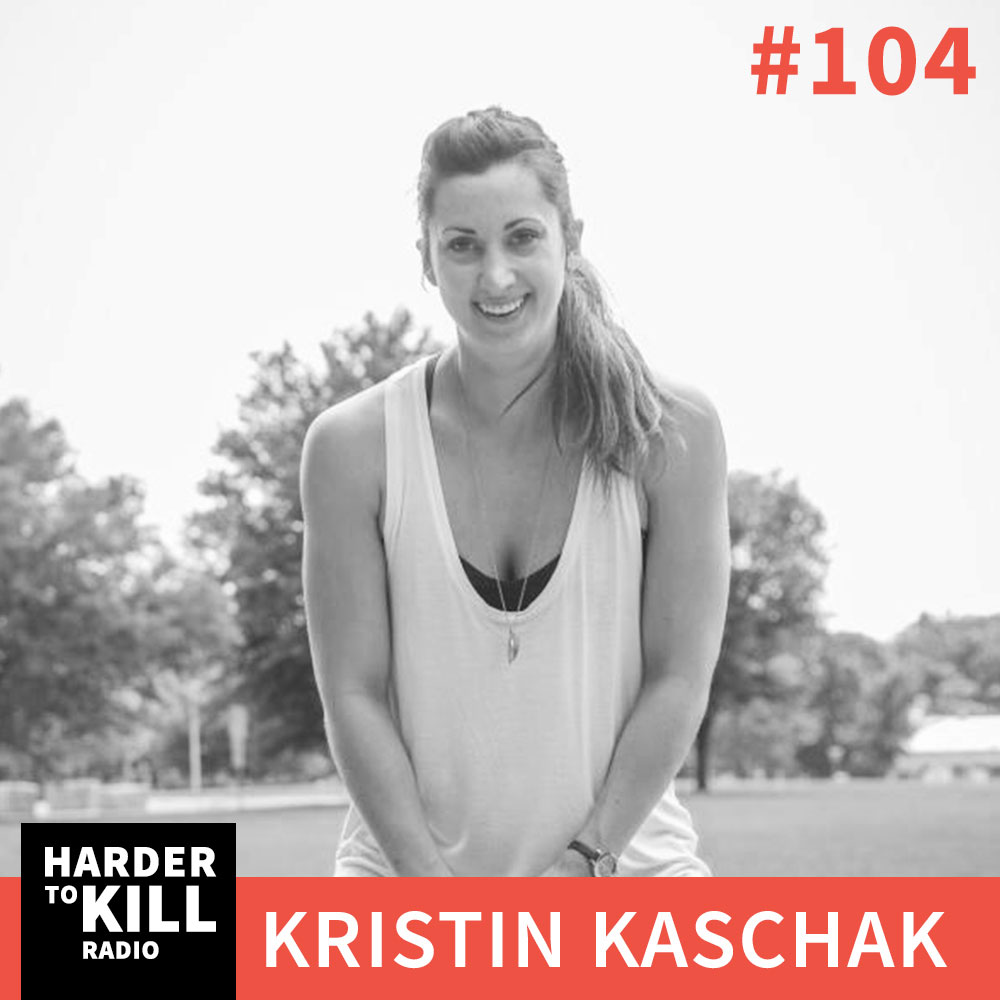 Nutrition & Fitness Real Talk with Kristin Kaschak ? Harder to Kill Radio #104