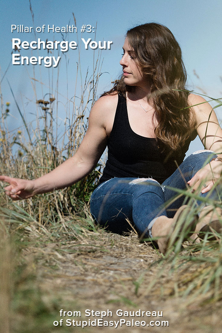Recharge Your Energy – Pillar of Health #3   StupidEasyPaleo.com