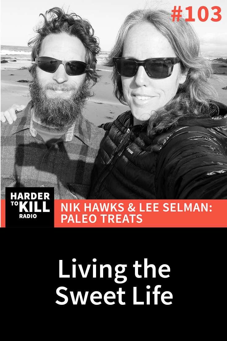 Living the Sweet Life – Harder to Kill Radio #103   StupidEasyPaleo.com