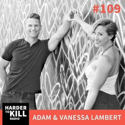 Harder To Kill Radio 109: Finding Adventure & Balance In Your Wellness Journey w/ Adam & Vanessa Lambert of Bee The Wellness
